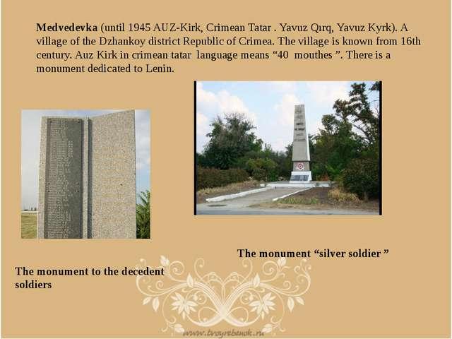 Medvedevka (until 1945 AUZ-Kirk, Crimean Tatar . Yavuz Qırq, Yavuz Kyrk). A v...
