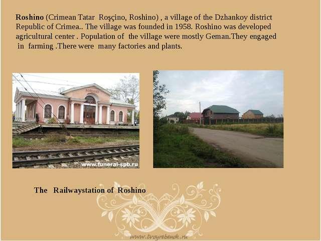 Roshino (Crimean Tatar Roşçino, Roshino), a village of the Dzhankoy district...
