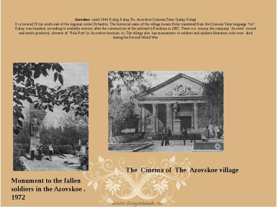 Azovskoe (until 1944 Kolay, Kalay, Ru. Azovskoe Crimean Tatar Qalay, Kalay)...