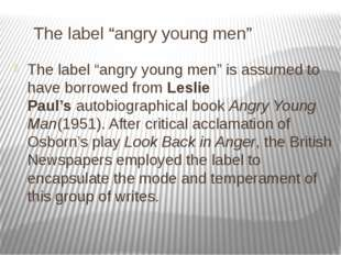 "The label ""angry young men"" The label ""angry young men"" is assumed to have b"