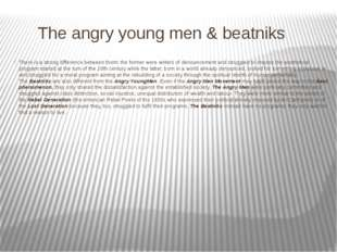 The angry young men & beatniks There is a strong difference between them: th