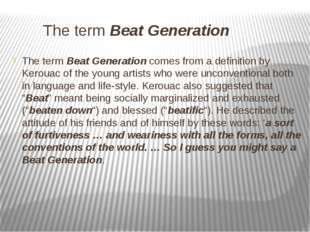 The term Beat Generation The term Beat Generation comes from a definition by