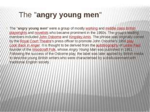 "The ""angry young men"" The ""angry young men"" were a group of mostly working a"