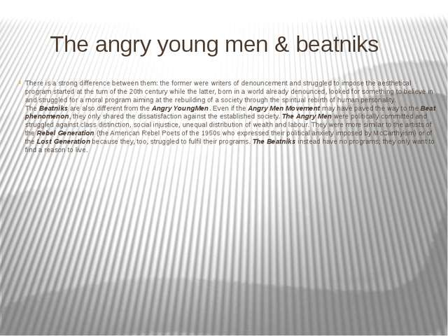 The angry young men & beatniks There is a strong difference between them: th...