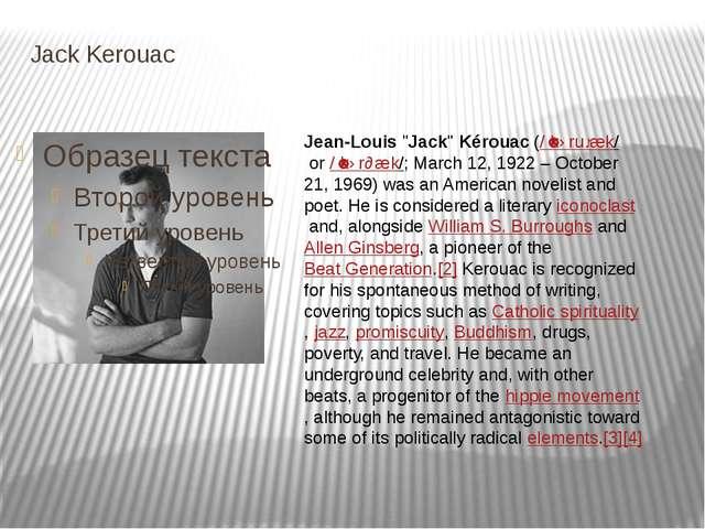 "Jack Kerouac Jean-Louis""Jack""Kérouac(/ˈkɛruːæk/or/ˈkɛrɵæk/; March 12, 19..."