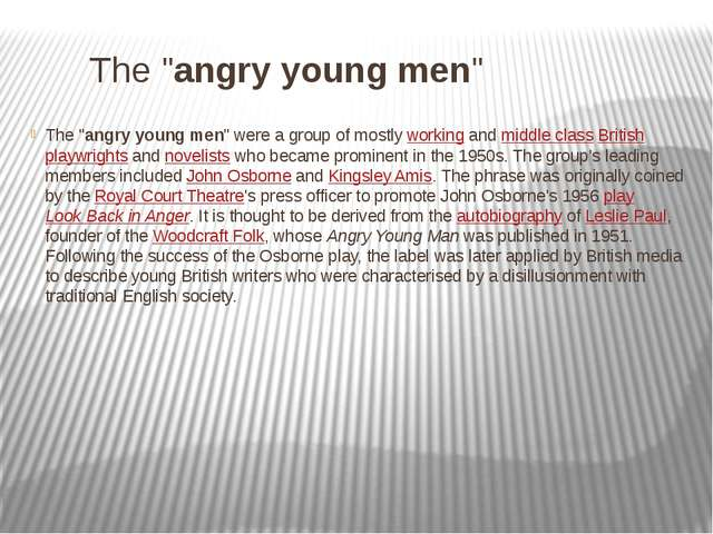 "The ""angry young men"" The ""angry young men"" were a group of mostly working a..."