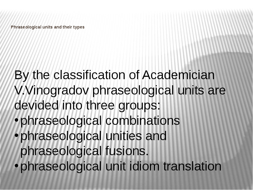 Phraseological units and their types By the classification of Academician V....