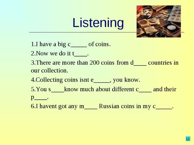 Listening 1.I have a big c_____ of coins. 2.Now we do it t____. 3.There are m...