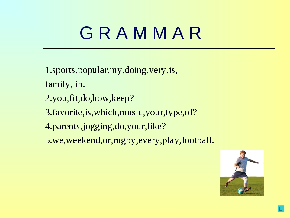 G R A M M A R 1.sports,popular,my,doing,very,is, family, in. 2.you,fit,do,ho...