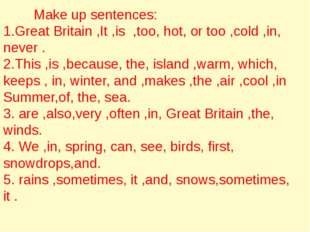 Make up sentences: 1.Great Britain ,It ,is ,too, hot, or too ,cold ,in, neve