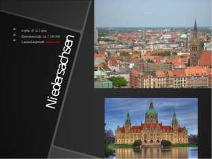 Niedersachsen Größe: 47 412 qkm Einwohnerzahl: ca. 7 200 000 Landeshauptstadt
