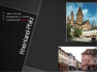 Rheinland-Pfalz Größe: 19 837 qkm Einwohnerzahl: ca. 3 700 000 Landeshauptsta