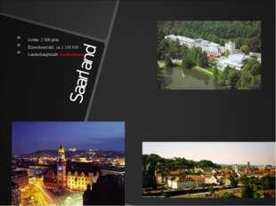 Saarland Größe: 2 568 qkm Einwohnerzahl: ca. 1 100 000 Landeshauptstadt: Saar