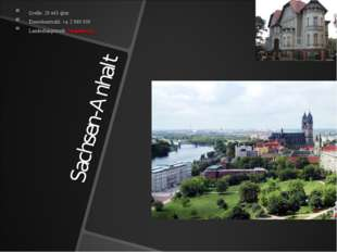 Sachsen-Anhalt Größe: 20 445 qkm Einwohnerzahl: ca. 2 960 000 Landeshauptstad