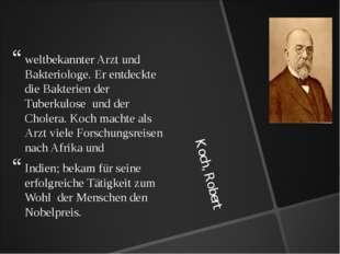 Koch, Robert weltbekannter Arzt und Bakteriologe. Er entdeckte die Bakterien
