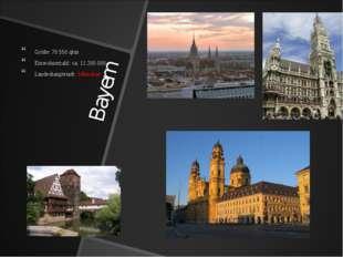 Bayern Größe: 70 550 qkm Einwohnerzahl: ca. 11 200 000 Landeshauptstadt: Münc