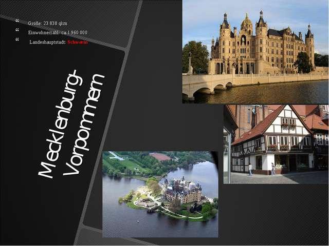 Mecklenburg-Vorpommern Größe: 23 838 qkm Einwohnerzahl: ca. l 960 000 Landesh...