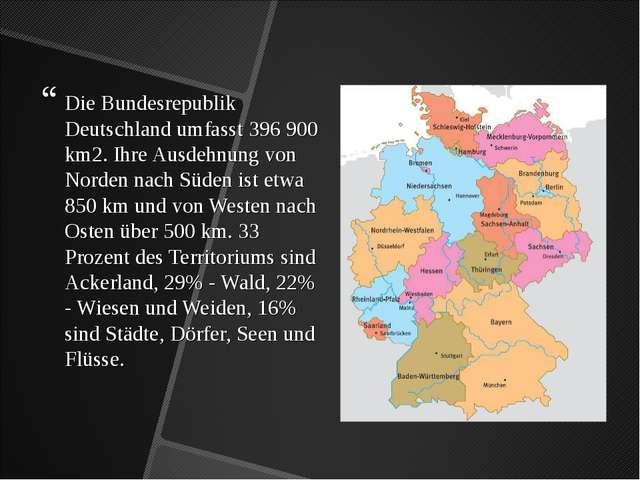 Die Bundesrepublik Deutschland umfasst 396 900 km2. Ihre Ausdehnung von Norde...