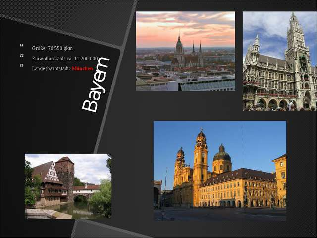 Bayern Größe: 70 550 qkm Einwohnerzahl: ca. 11 200 000 Landeshauptstadt: Münc...