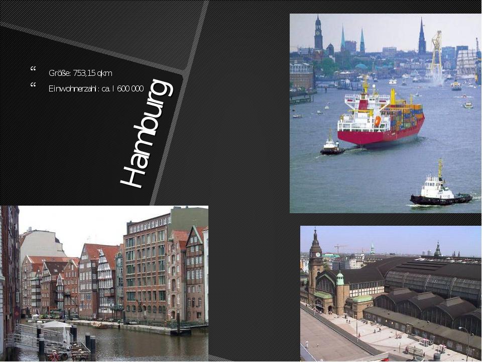 Hamburg Größe: 753,15 qkm Einwohnerzahl: ca. l 600 000