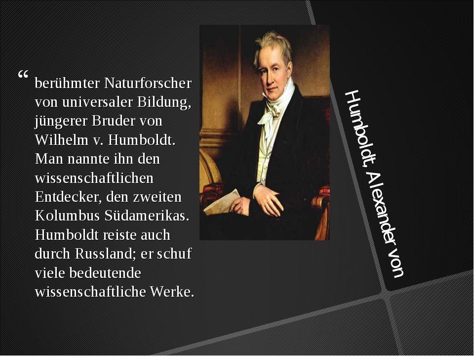 Humboldt, Alexander von berühmter Naturforscher von universaler Bildung, jüng...