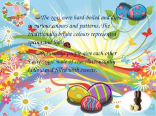 The eggs were hard-boiled and dyed in various colours and patterns. The tradi
