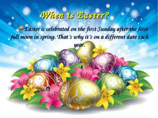 When is Easter? Easter is celebrated on the first Sunday after the first full