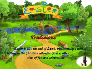 Traditions Easter is also the end of Lent, traditionally a time of fasting in