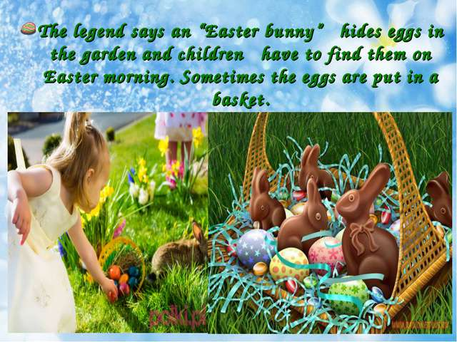"The legend says an ""Easter bunny"" hides eggs in the garden and children have..."
