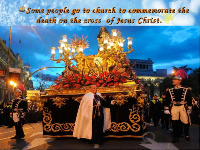 Some people go to church to commemorate the death on the cross of Jesus Christ.