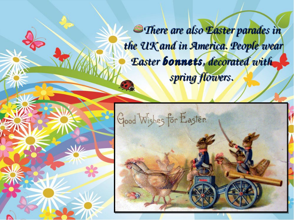 There are also Easter parades in the UK and in America. People wear Easter bo...