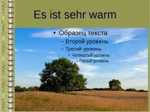 Es ist sehr warm
