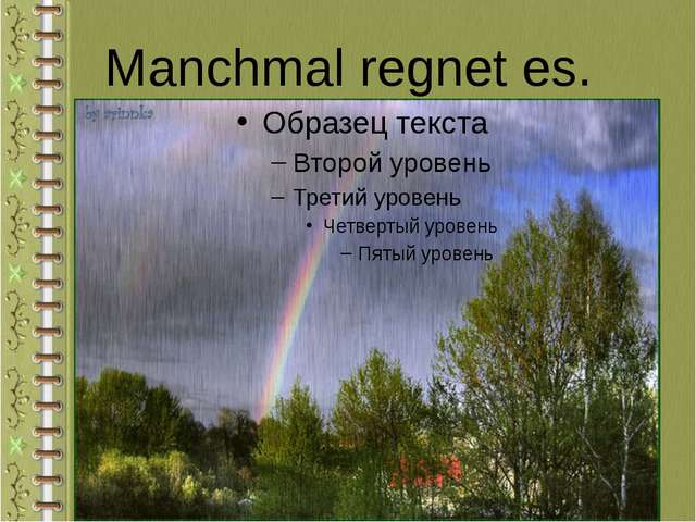 Manchmal regnet es.