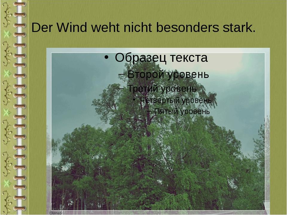 Der Wind weht nicht besonders stark.