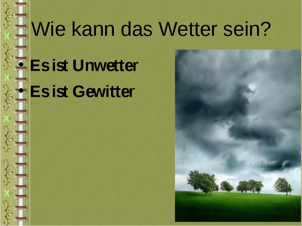 Wie kann das Wetter sein? Es ist Unwetter Es ist Gewitter