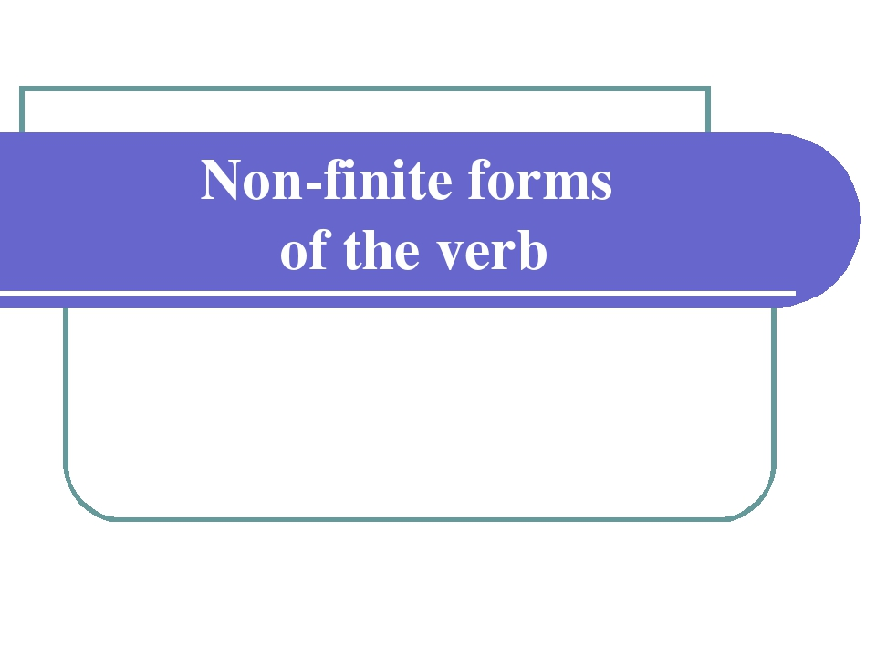 Non-finite forms of the verb