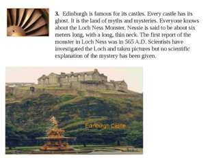 3. Edinburgh is famous for its castles. Every castle has its ghost. It is the
