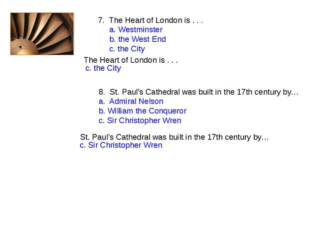 7. The Heart of London is . . . a. Westminster b. the West End c. the City T...