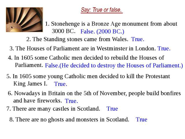 Say: True or false. 1. Stonehenge is a Bronze Age monument from about 3000 BC...
