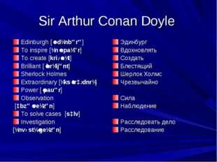 Sir Arthur Conan Doyle Edinburgh [ˈɛdɪnbərə] To inspire [ɪnˈspaɪər] To creat