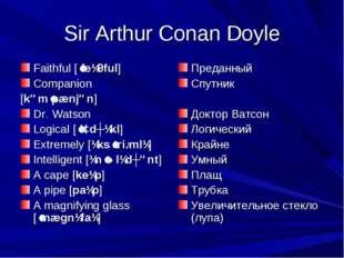 Sir Arthur Conan Doyle Faithful [ˈfeɪθful] Companion [kəmˈpænjən] Dr. Watson
