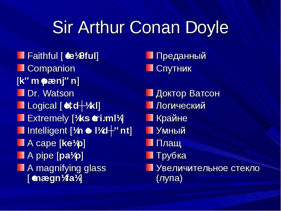Sir Arthur Conan Doyle Faithful [ˈfeɪθful] Companion [kəmˈpænjən] Dr. Watson...