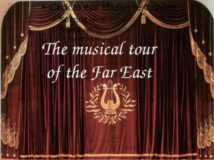 The musical tour of the Far East