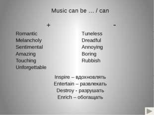 Music can be… / can + Romantic Melancholy Sentimental Amazing Touching Unfor
