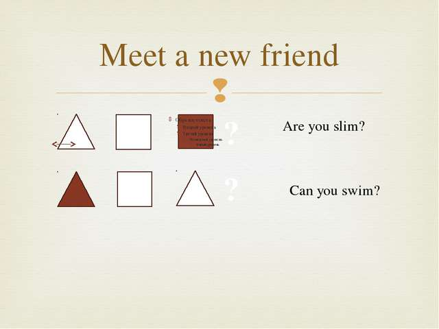 Meet a new friend ? ? Are you slim? Can you swim? 