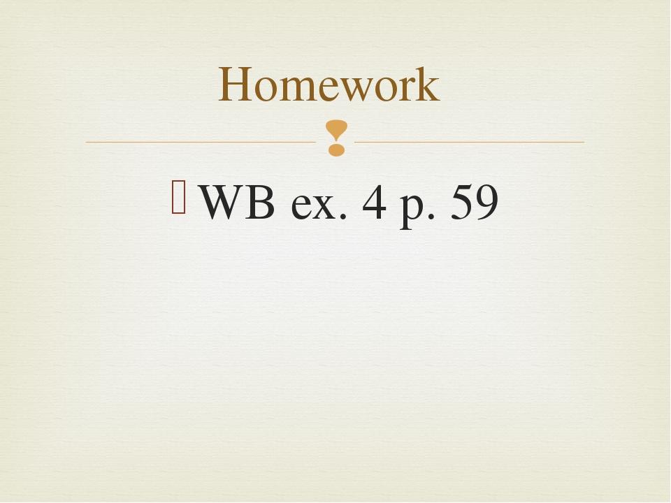 WB ex. 4 p. 59 Homework 