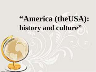 """America (theUSA): history and culture"""