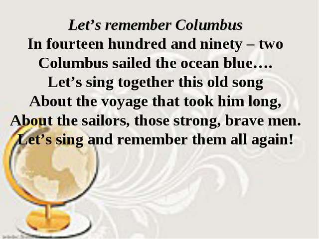 Let's remember Columbus In fourteen hundred and ninety – two Columbus sailed...