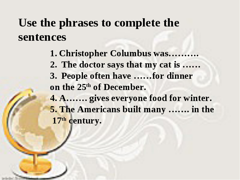 Use the phrases to complete the sentences Christopher Columbus was………. The do...