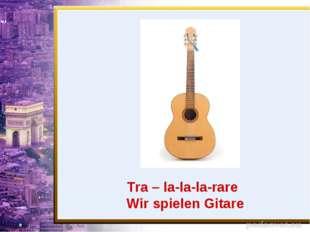 Tra – la-la-la-rare Wir spielen Gitare
